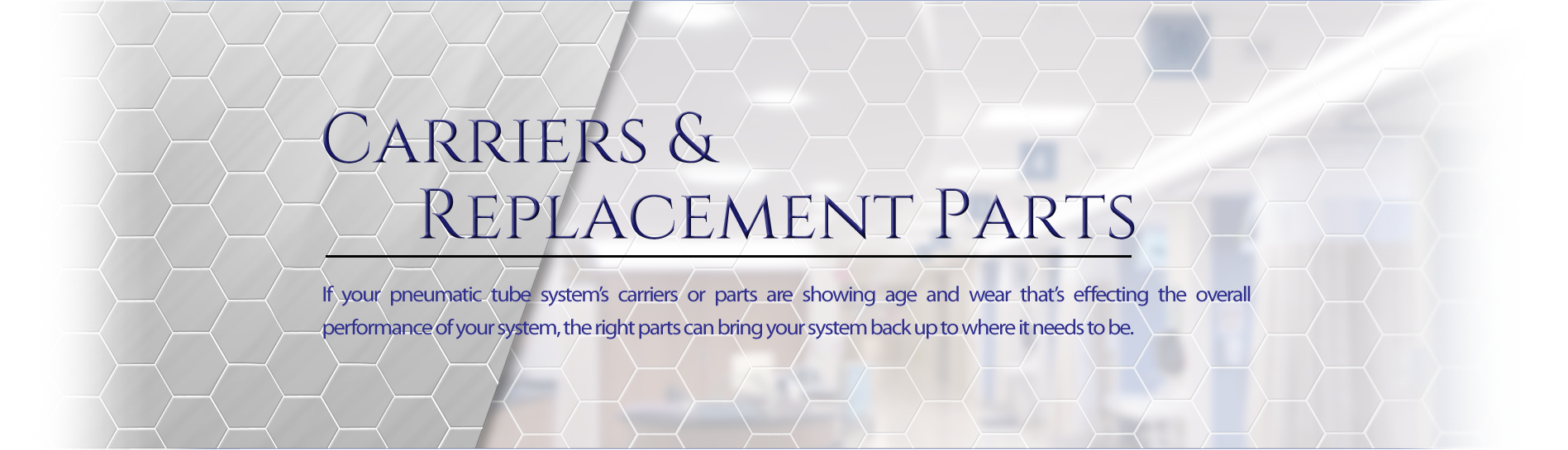 If your pneumatic tube system's carriers or parts are showing age and wear that's effecting the overall performance of your tube system, the right parts can bring your system back up to where it needs to be.